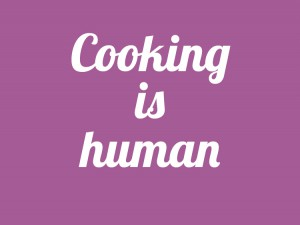 Cooking is human and healthy
