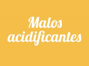 Malos acidificantes